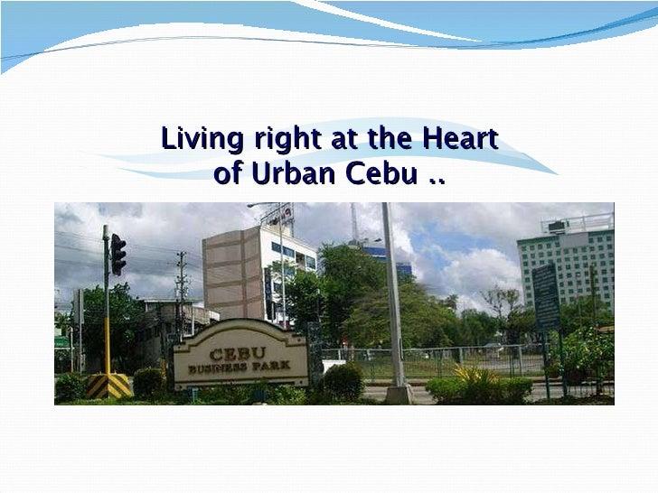 Living right at the Heart of Urban Cebu ..