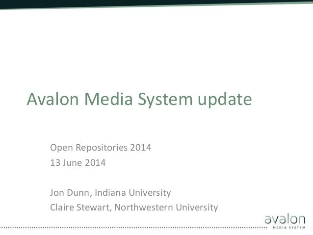 Avalon Media System update Open Repositories 2014 13 June 2014 Jon Dunn, Indiana University Claire Stewart, Northwestern U...