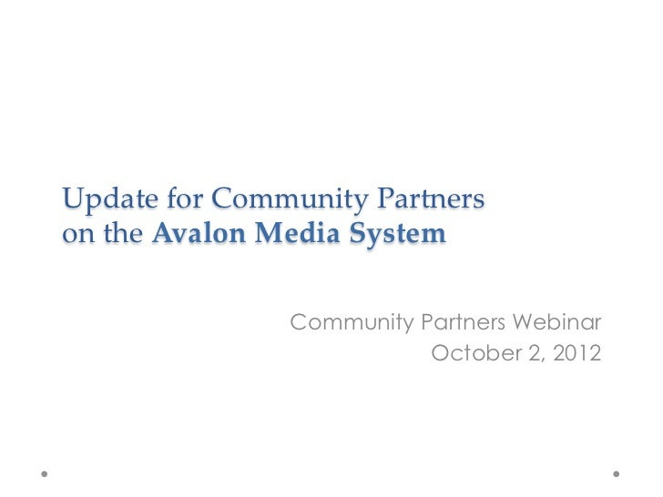Update  for  Community  Partners  on  the  Avalon  Media  System                    Community Partners Webinar            ...