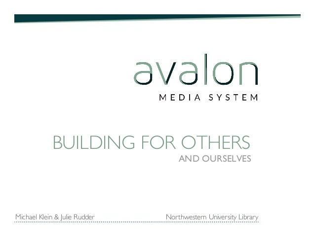 BUILDING FOR OTHERS	    AND OURSELVES! Michael Klein & Julie Rudder Northwestern University Library