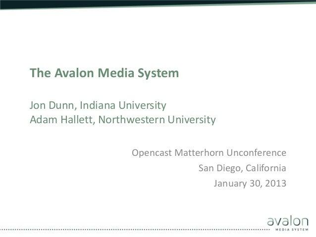 The Avalon Media SystemJon Dunn, Indiana UniversityAdam Hallett, Northwestern University                    Opencast Matte...