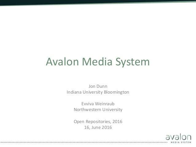 Avalon Media System Jon Dunn Indiana University Bloomington Evviva Weinraub Northwestern University Open Repositories, 201...