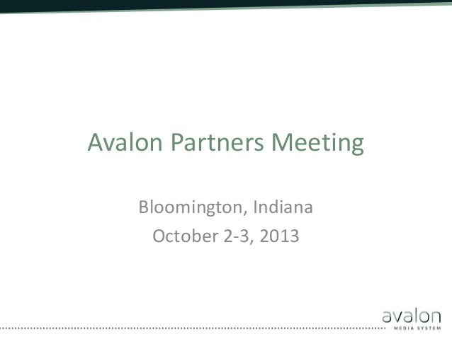 Avalon Partners Meeting Bloomington, Indiana October 2-3, 2013