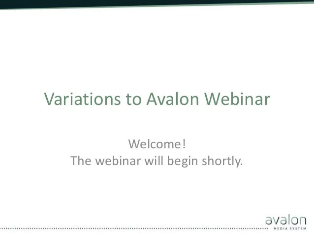 Variations to Avalon Webinar Welcome! The webinar will begin shortly.