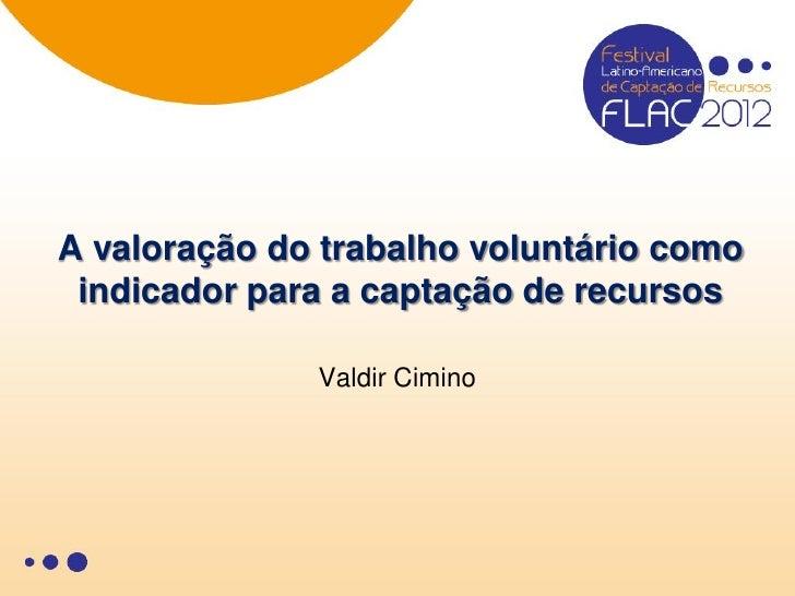 A valoração do trabalho voluntário como indicador para a captação de recursos              Valdir Cimino