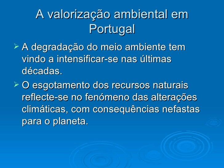A valorização ambiental em              Portugal A degradação do meio ambiente tem  vindo a intensificar-se nas últimas  ...