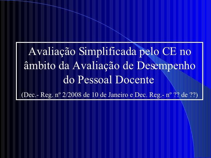 Avaliação Simplificada pelo CE no âmbito da Avaliação de Desempenho do Pessoal Docente  (Dec.- Reg. nº 2/2008 de 10 de Jan...