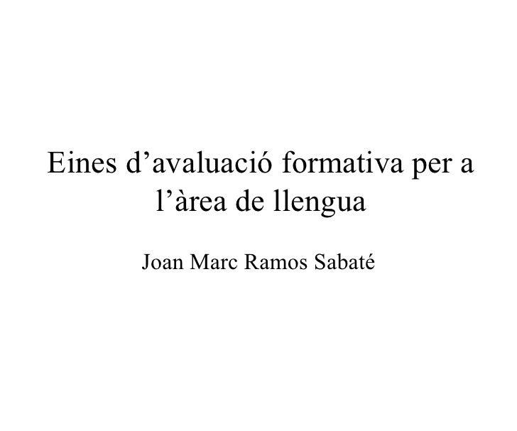 Eines d'avaluació formativa per a l'àrea de llengua Joan Marc Ramos Sabaté