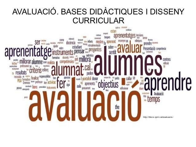AVALUACIÓ. BASES DIDÀCTIQUES I DISSENY             CURRICULAR                            http://blocs.cpnl.cat/avaluacio/