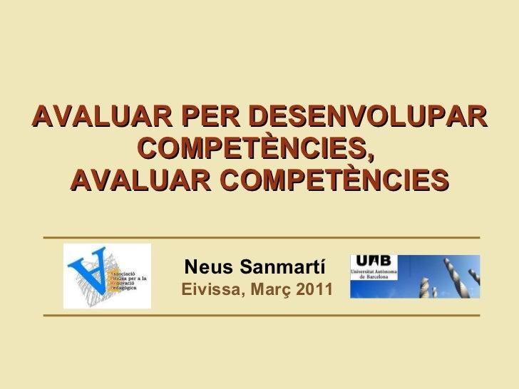 AVALUAR  PER DESENVOLUPAR COMPETÈNCIES,  AVALUAR  COMPET ÈNCIES Neus Sanmartí  Eivissa, Març 2011