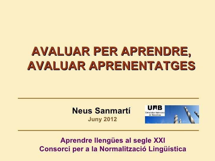 AVALUAR PER APRENDRE,AVALUAR APRENENTATGES          Neus Sanmartí               Juny 2012      Aprendre llengües al segle ...