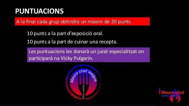 PUNTUACIONS A la final cada grup obtindrà un màxim de 20 punts. 10 punts a la part d'exposició oral. 10 punts a la part de...