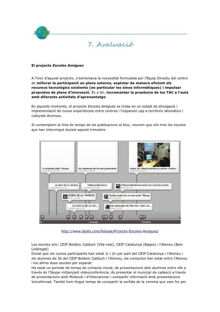 7. AvaluacióEl projecte Escoles AmiguesA l'inici d'aquest projecte, s'esmentava la necessitat formulada per l'Equip Direct...