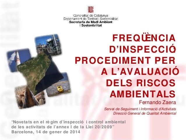 FREQÜ ÈNCIA D'INSPECCIÓ : PROCEDIMENT PER A L'AVALUACIÓ DELS RISCOS AMBIENTALS Fernando Zaera Servei de Seguiment i Inform...