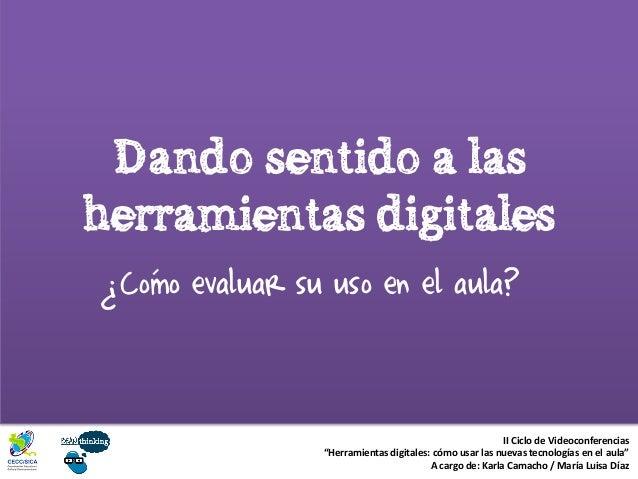 """Dando sentido a las herramientas digitales Como evaluar su uso en el aula? II Ciclo de Videoconferencias """"Herramientas dig..."""