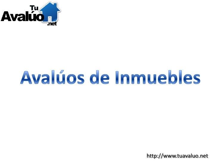 Avalúos de Inmuebles<br />http://www.tuavaluo.net<br />
