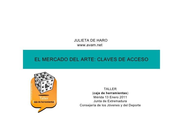 JULIETA DE HARO             www.avam.netEL MERCADO DEL ARTE: CLAVES DE ACCESO                              TALLER         ...