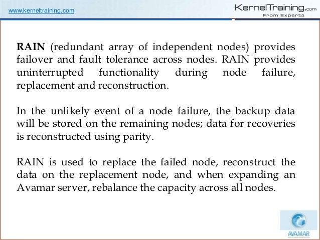 www.kerneltraining.com RAIN (redundant array of independent nodes) provides failover and fault tolerance across nodes. RAI...
