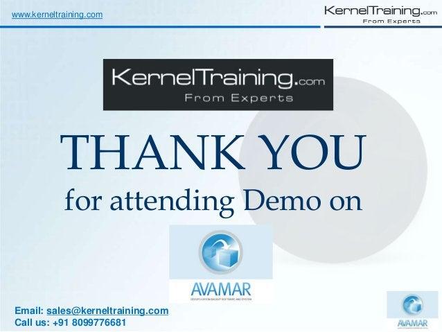 Email: sales@kerneltraining.com Call us: +91 8099776681 THANK YOU for attending Demo on www.kerneltraining.com