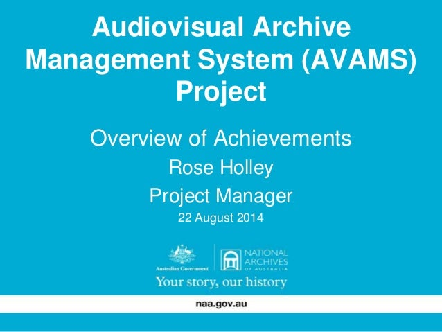 Audiovisual Archive  Management System (AVAMS)  Project  Overview of Achievements  Rose Holley  Project Manager  22 August...