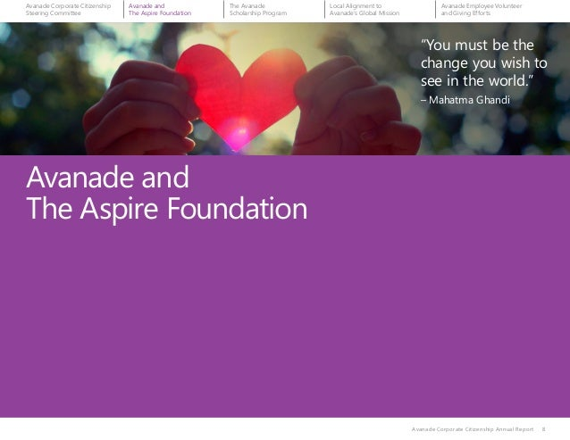 """8 Avanade and The Aspire Foundation Avanade Corporate Citizenship Annual Report 8 """"You must be the change you wish to see ..."""