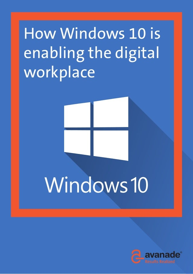 How Windows 10 is enabling the digital workplace