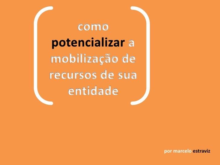 como potencializar a mobilização de recursos de sua entidade<br />por marcelo estraviz<br />