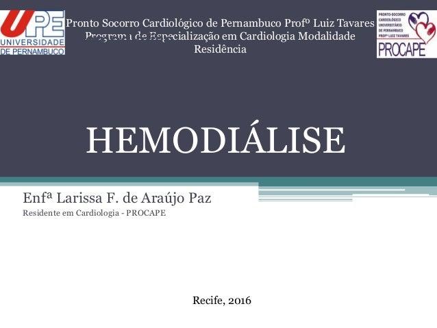 HEMODIÁLISE Enfª Larissa F. de Araújo Paz Residente em Cardiologia - PROCAPE Pronto Socorro Cardiológico de Pernambuco Pro...