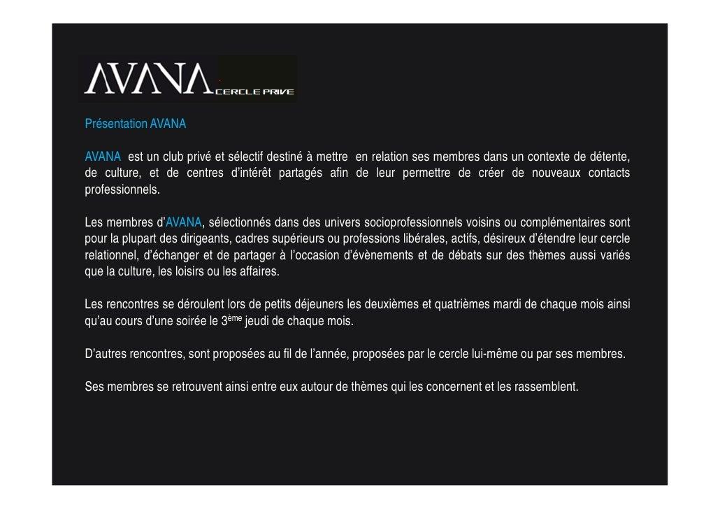 Présentation AVANA  AVANA est un club privé et sélectif destiné à mettre en relation ses membres dans un contexte de déten...