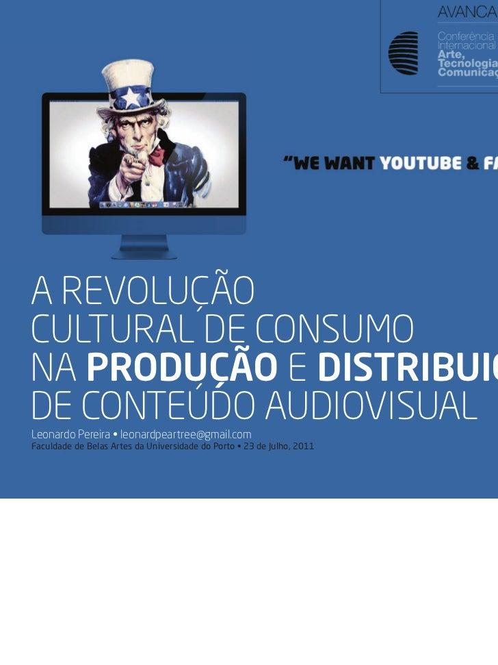 A REVOLUÇÃOCULTURAL DE CONSUMONA PRODUÇÃO E DISTRIBUIÇÃODE CONTEÚDO AUDIOVISUALLeonardo Pereira • leonardpeartree@gmail.co...