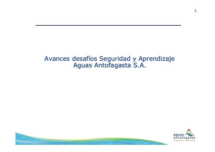 1     Avances desafíos Seguridad y Aprendizaje         Aguas Antofagasta S.A.
