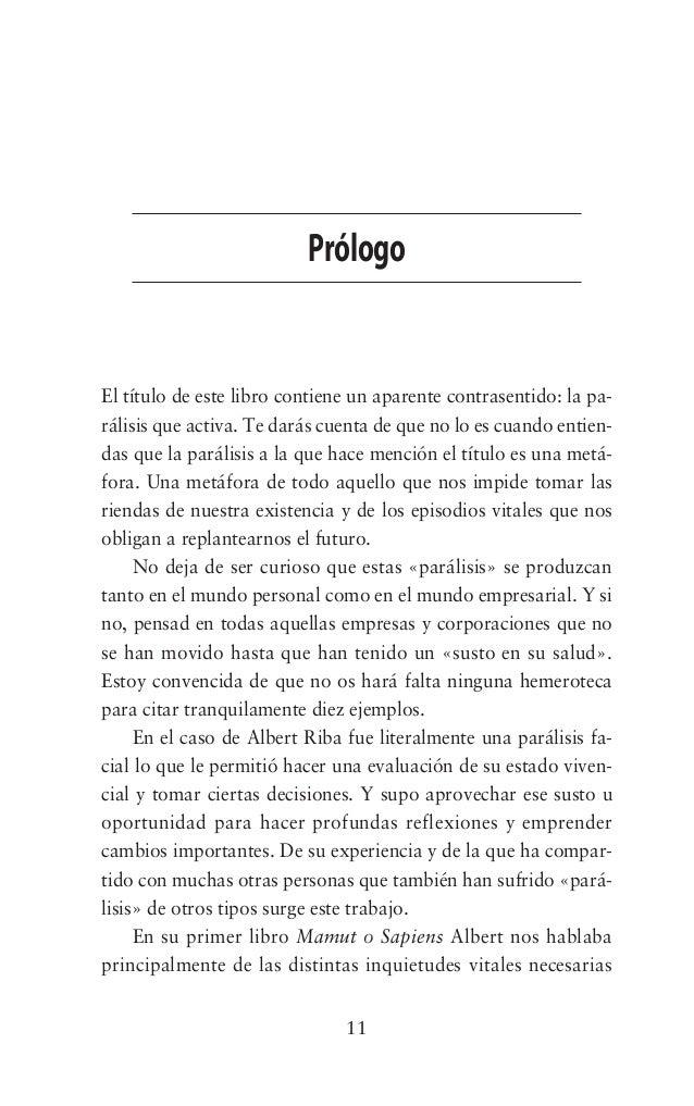 11 Prólogo El título de este libro contiene un aparente contrasentido: la pa- rálisis que activa. Te darás cuenta de que n...