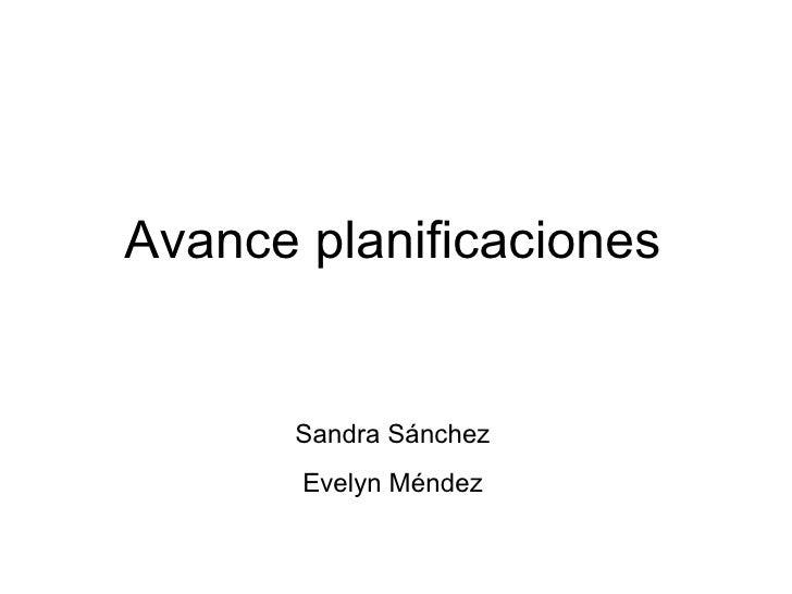 Avance planificaciones Sandra Sánchez Evelyn Méndez