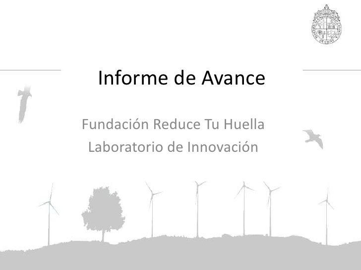 Informe de Avance <br />Fundación Reduce Tu Huella<br />Laboratorio de Innovación<br />