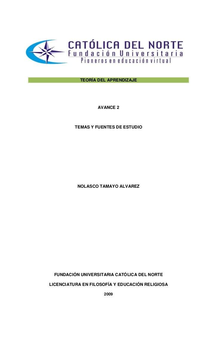 TEORÍA DEL APRENDIZAJE                        AVANCE 2              TEMAS Y FUENTES DE ESTUDIO                NOLASCO TAMA...