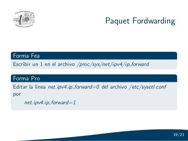 Paquet FordwardingForma FeaEscribir un 1 en el archivo /proc/sys/net/ipv4/ip forwardForma ProEditar la linea net.ipv4.ip f...