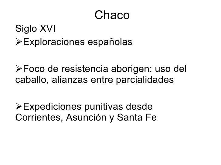 Chaco <ul><li>Siglo XVI  </li></ul><ul><li>Exploraciones españolas </li></ul><ul><li>Foco de resistencia aborigen: uso del...