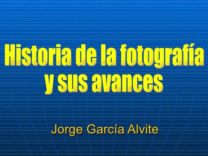Jorge García Alvite Historia de la fotografía y sus avances