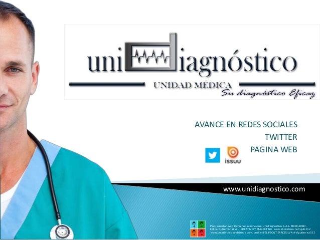 AVANCE EN REDES SOCIALES                TWITTER             PAGINA WEB            www.unidiagnostico.com   Para solución w...