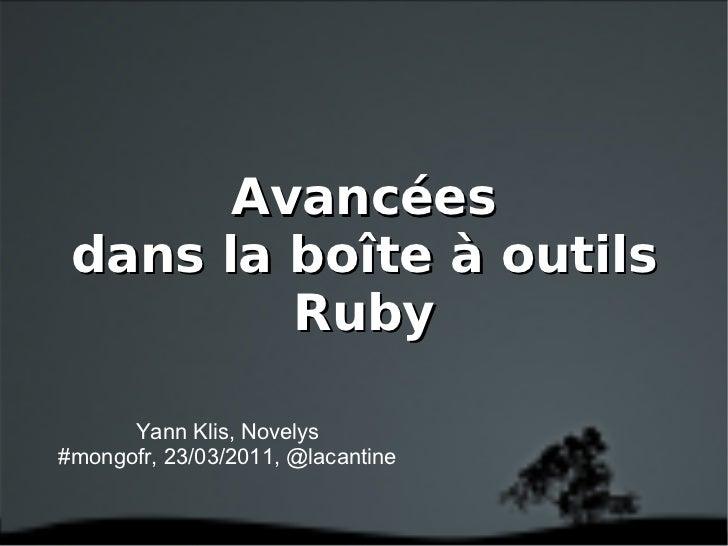 Avancées dans la boîte à outils Ruby Yann Klis, Novelys #mongofr, 23/03/2011, @lacantine