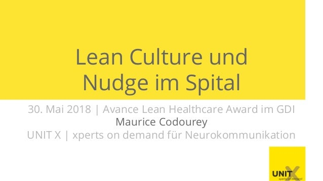 Lean Culture und Nudge im Spital 30. Mai 2018 | Avance Lean Healthcare Award im GDI Maurice Codourey UNIT X | xperts on de...