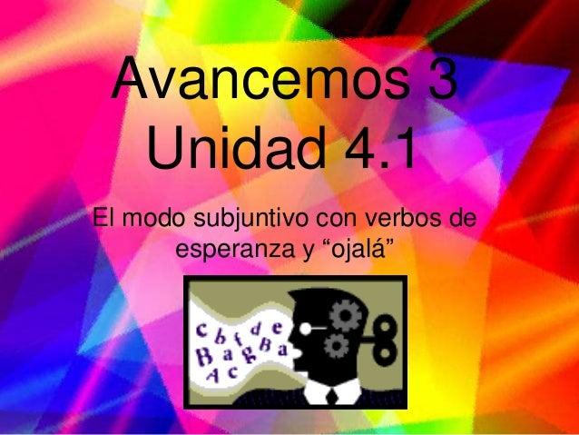 """Avancemos 3  Unidad 4.1El modo subjuntivo con verbos de      esperanza y """"ojalá"""""""