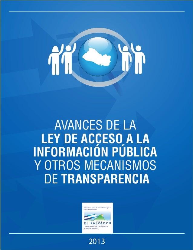 2013 AVANCES DE LA LEY DE ACCESO A LA INFORMACIÓN PÚBLICA Y OTROS MECANISMOS DE TRANSPARENCIA Secretaría para Asuntos Estr...