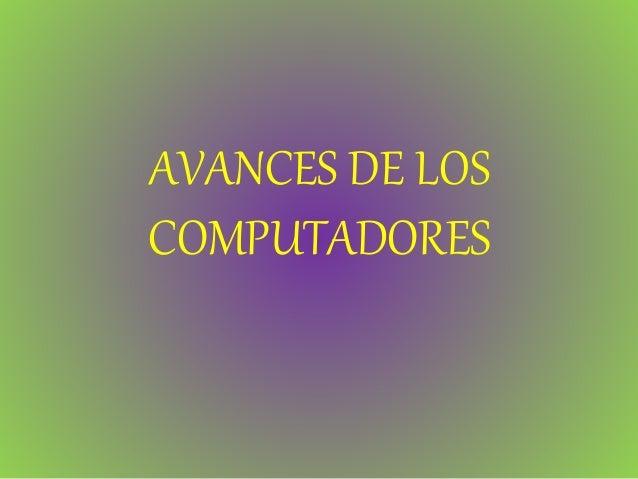 AVANCES DE LOS COMPUTADORES