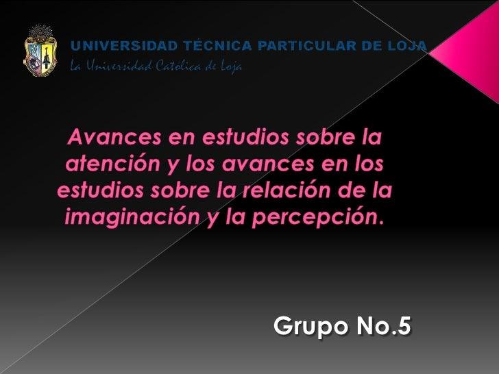 Avances en estudios sobre la atención y los avances en los estudios sobre la relación de la imaginación y la percepción.<b...