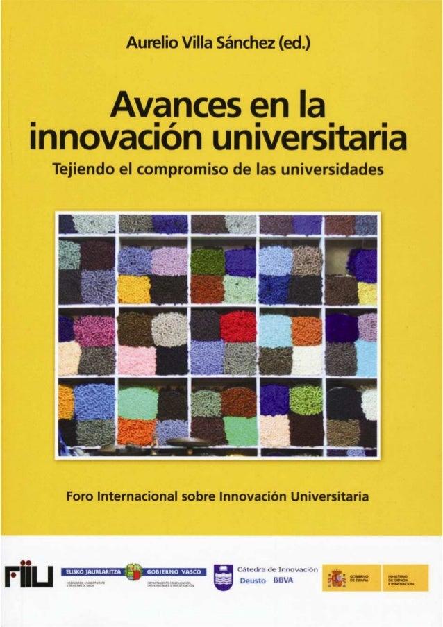 AURELIO VILLA SÁNCHEZ (Editor) AVANCES EN LA INNOVACIÓN UNIVERSITARIA: TEJIENDO EL COMPROMISO DE LAS UNIVERSIDADES 2012 FO...