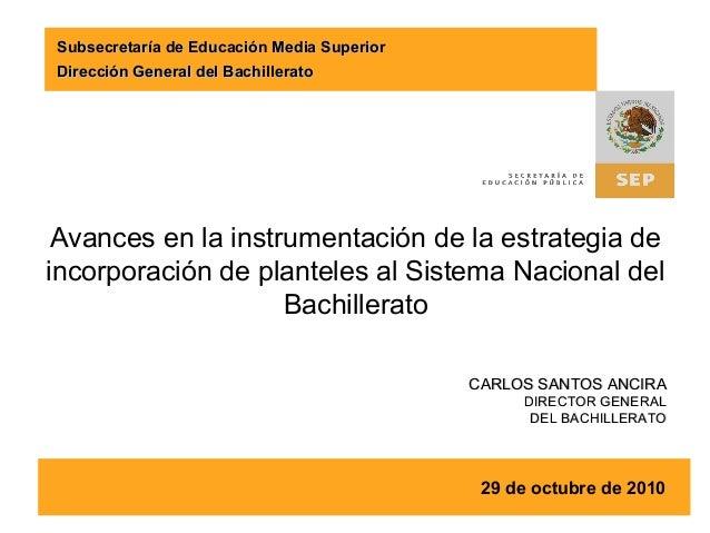29 de octubre de 2010 Avances en la instrumentación de la estrategia de incorporación de planteles al Sistema Nacional del...