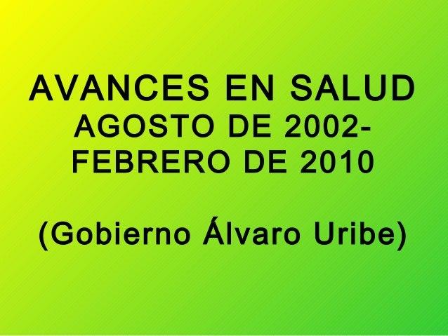 AVANCES EN SALUD  AGOSTO DE 2002-  FEBRERO DE 2010(Gobierno Álvaro Uribe)