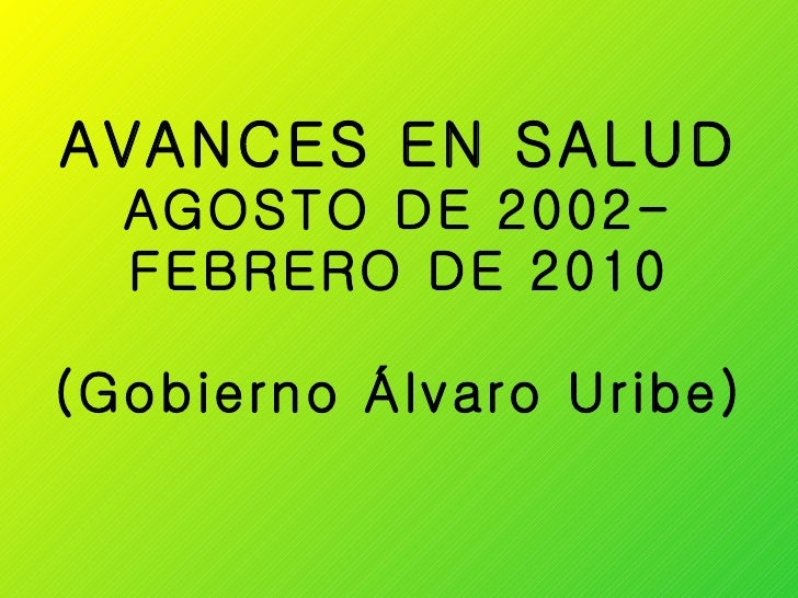 AVANCES EN SALUD  AGOSTO DE 2002- FEBRERO DE 2010 (Gobierno Álvaro Uribe)