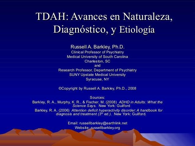 TDAH: Avances en Naturaleza,TDAH: Avances en Naturaleza, Diagnóstico, yDiagnóstico, y EtiologíaEtiología Russell A. Barkle...